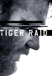 Watch Full Movie :Tiger Raid (2016)